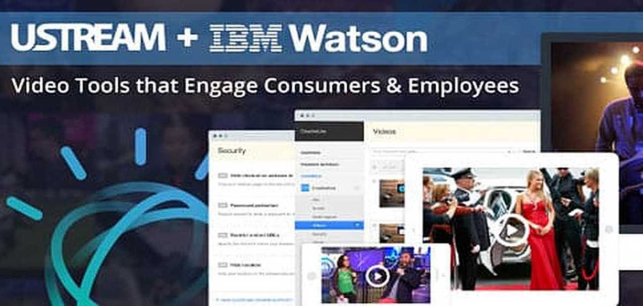 Ustream + IBM's Watson™ — Video Tools with Advanced Analytics Help Companies Better Engage Consumers and Employees
