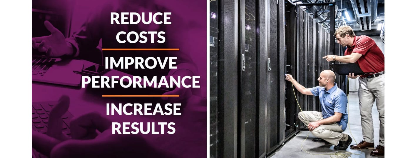 Reduce costs, improve performance, increase results