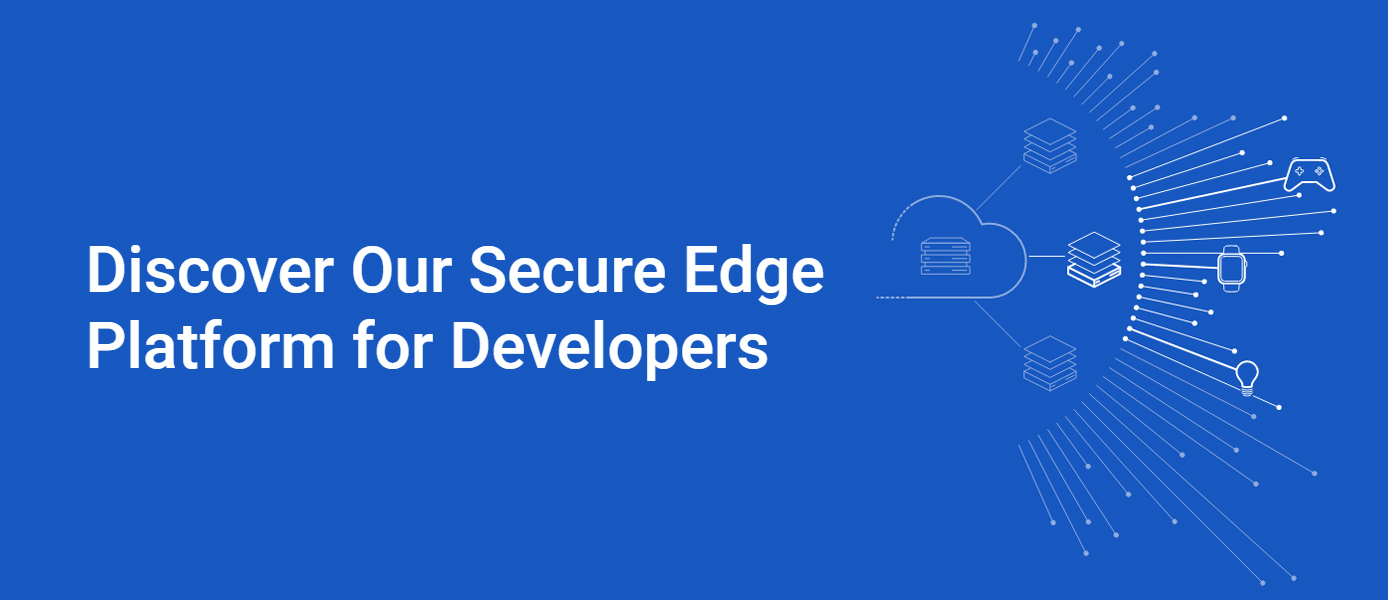 Discover Out Secure Edge Platform for Developers